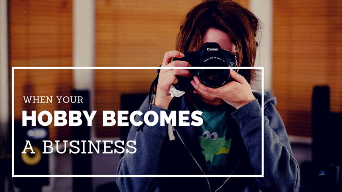 When Your Hobby Becomes a Business