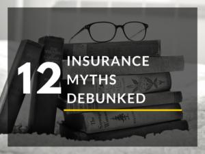 12 Insurance Myths Debunked