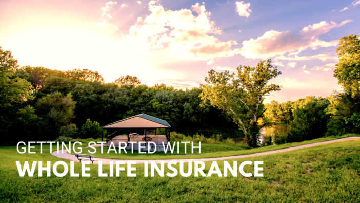 Getting Started with Whole Life Insurance