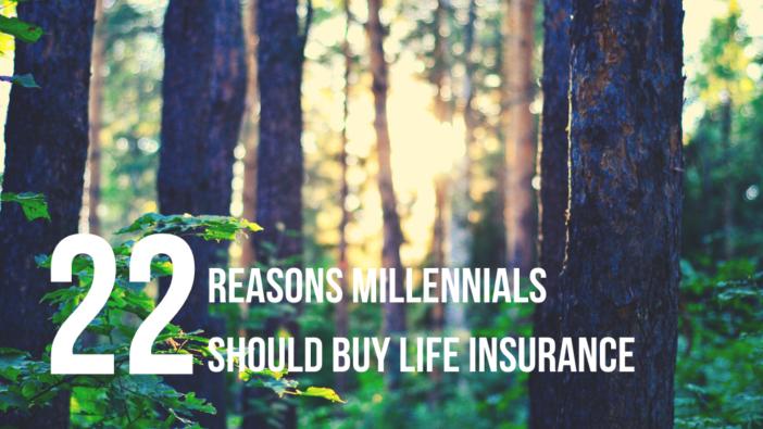 22 Reasons Millennials Should Buy Life Insurance