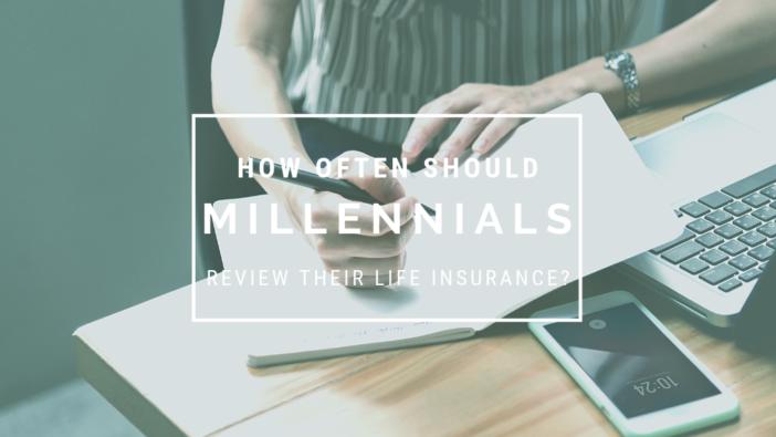 How Often Should Millennials Review Their Life Insurance?