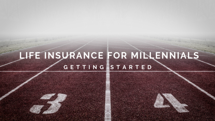 Life Insurance for Millennials: Getting Started